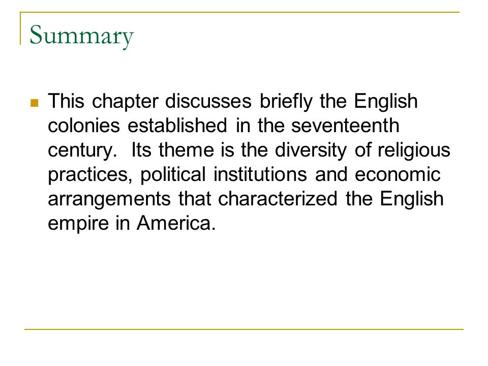 Summary This chapter discusses briefly the English colonies established in the seventeenth century. Its theme is the diversity of religious practices,