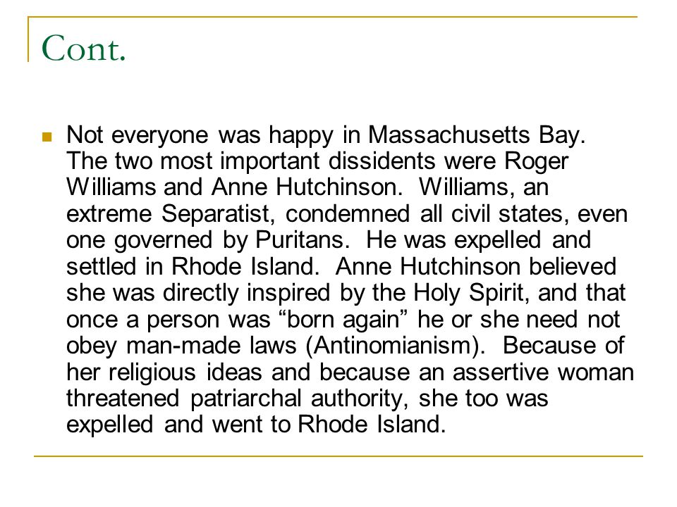 Cont. Not everyone was happy in Massachusetts Bay. The two most important dissidents were Roger Williams and Anne Hutchinson. Williams, an extreme Sep