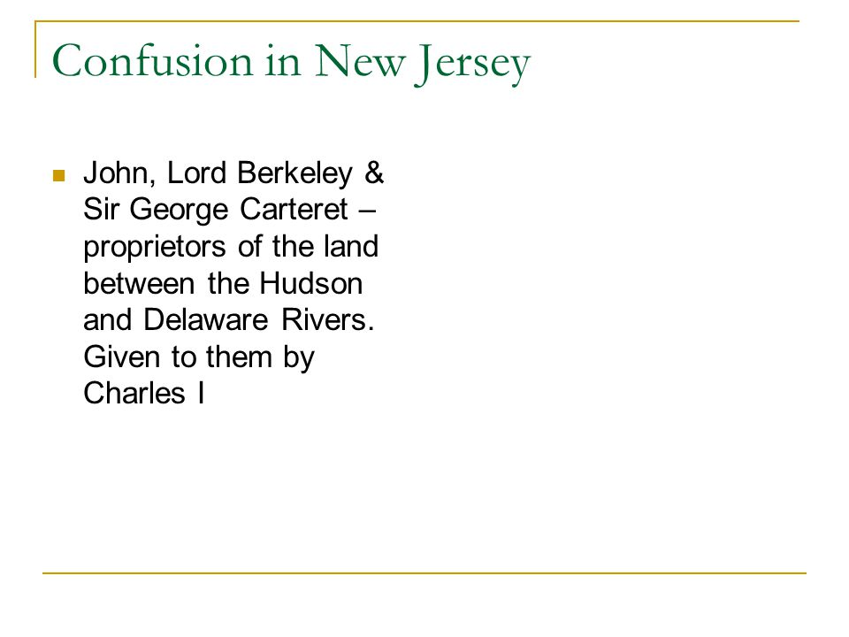 Confusion in New Jersey John, Lord Berkeley & Sir George Carteret – proprietors of the land between the Hudson and Delaware Rivers. Given to them by C