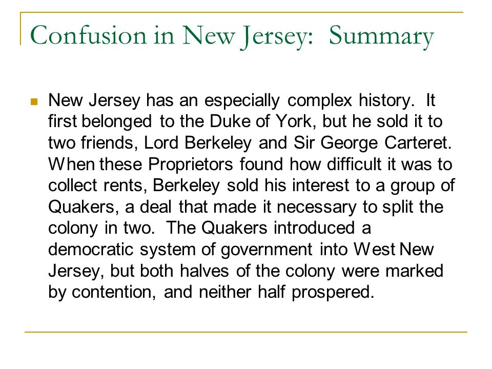 Confusion in New Jersey: Summary New Jersey has an especially complex history. It first belonged to the Duke of York, but he sold it to two friends, L