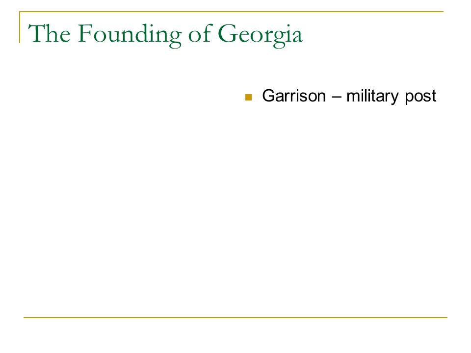 The Founding of Georgia Garrison – military post