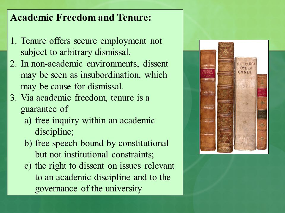 Academic Freedom and Tenure: 1.Tenure offers secure employment not subject to arbitrary dismissal. 2.In non-academic environments, dissent may be seen