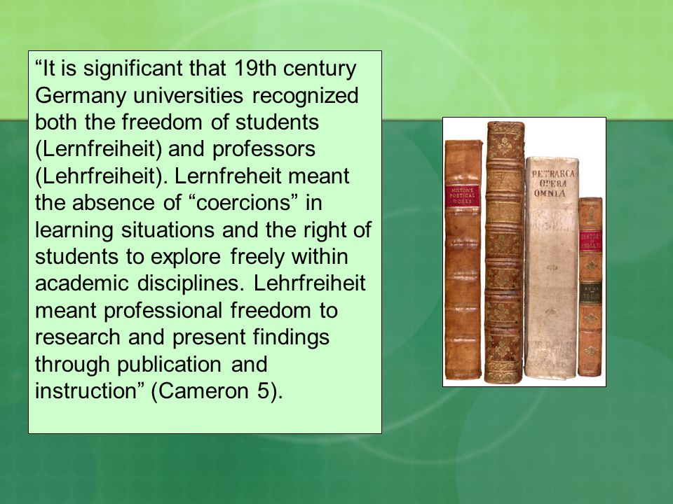 """""""It is significant that 19th century Germany universities recognized both the freedom of students (Lernfreiheit) and professors (Lehrfreiheit). Lernfr"""