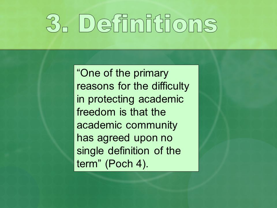 One of the primary reasons for the difficulty in protecting academic freedom is that the academic community has agreed upon no single definition of the term (Poch 4).