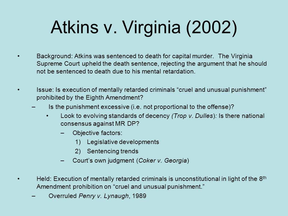 Atkins v. Virginia (2002) Background: Atkins was sentenced to death for capital murder.