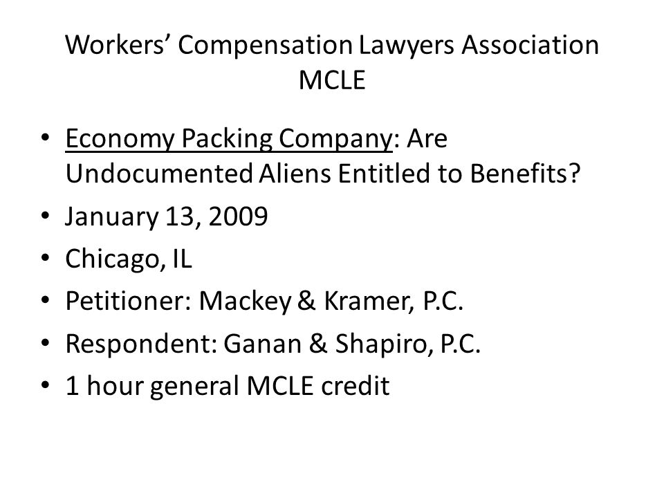 Workers' Compensation Lawyers Association MCLE Economy Packing Company: Are Undocumented Aliens Entitled to Benefits? January 13, 2009 Chicago, IL Pet