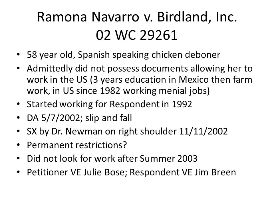 Ramona Navarro v. Birdland, Inc. 02 WC 29261 58 year old, Spanish speaking chicken deboner Admittedly did not possess documents allowing her to work i