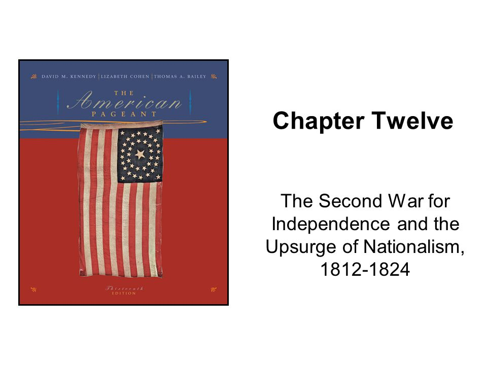 Chapter Twelve The Second War for Independence and the Upsurge of Nationalism, 1812-1824