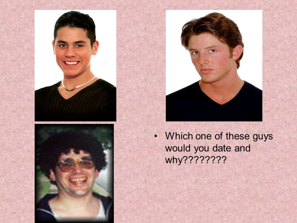 Which one of these guys would you date and why
