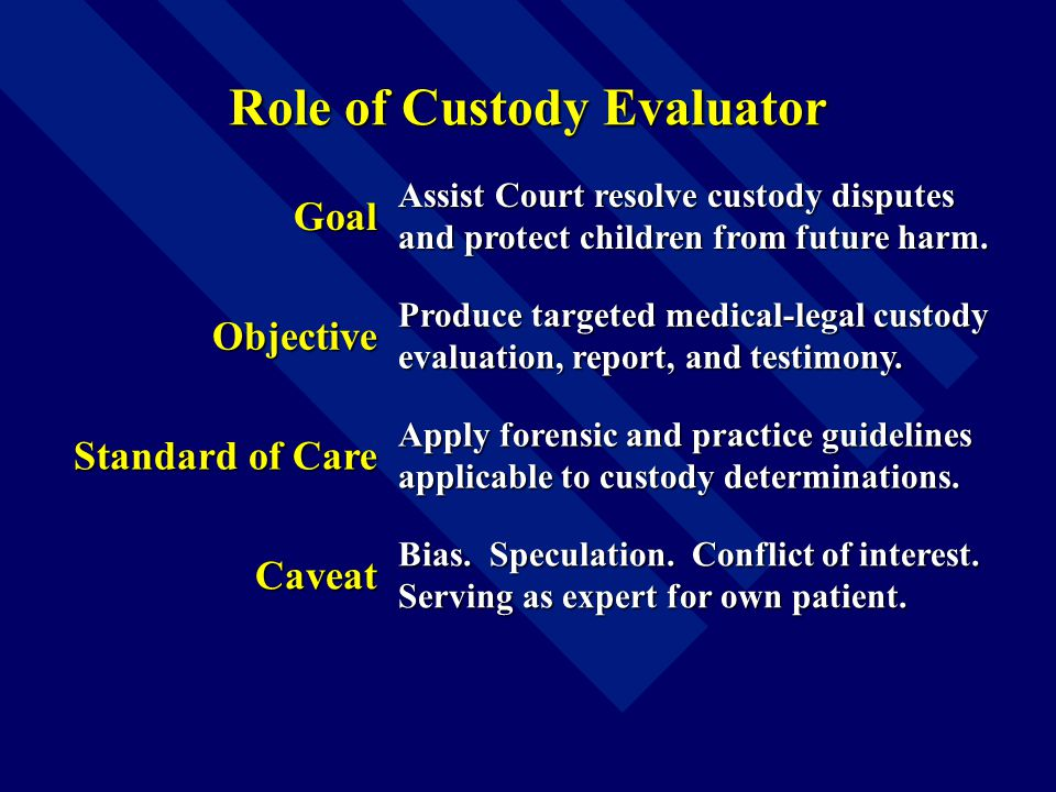 Role of Custody Evaluator Goal Assist Court resolve custody disputes and protect children from future harm.