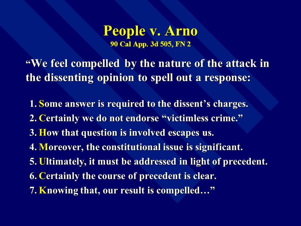"""People v. Arno 90 Cal App. 3d 505, FN 2 """" We feel compelled by the nature of the attack in the dissenting opinion to spell out a response: 1.Some answ"""