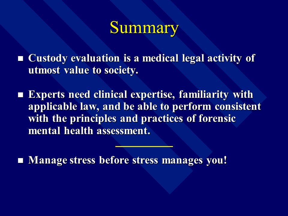 Summary Custody evaluation is a medical legal activity of utmost value to society.