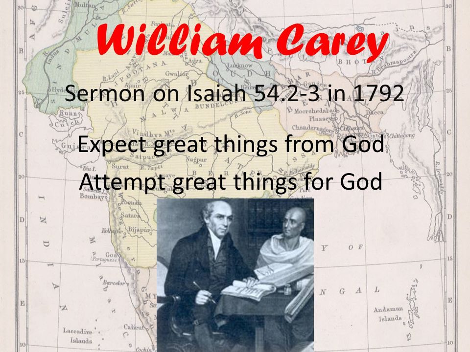William Carey Expect great things from God Attempt great things for God Sermon on Isaiah 54.2-3 in 1792