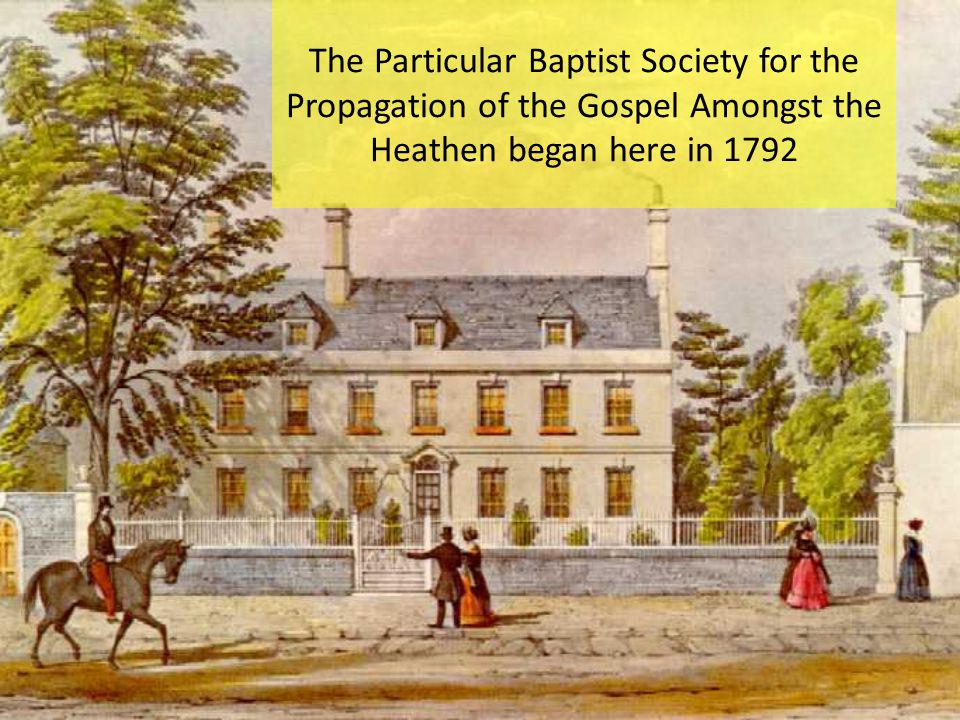 The Particular Baptist Society for the Propagation of the Gospel Amongst the Heathen began here in 1792