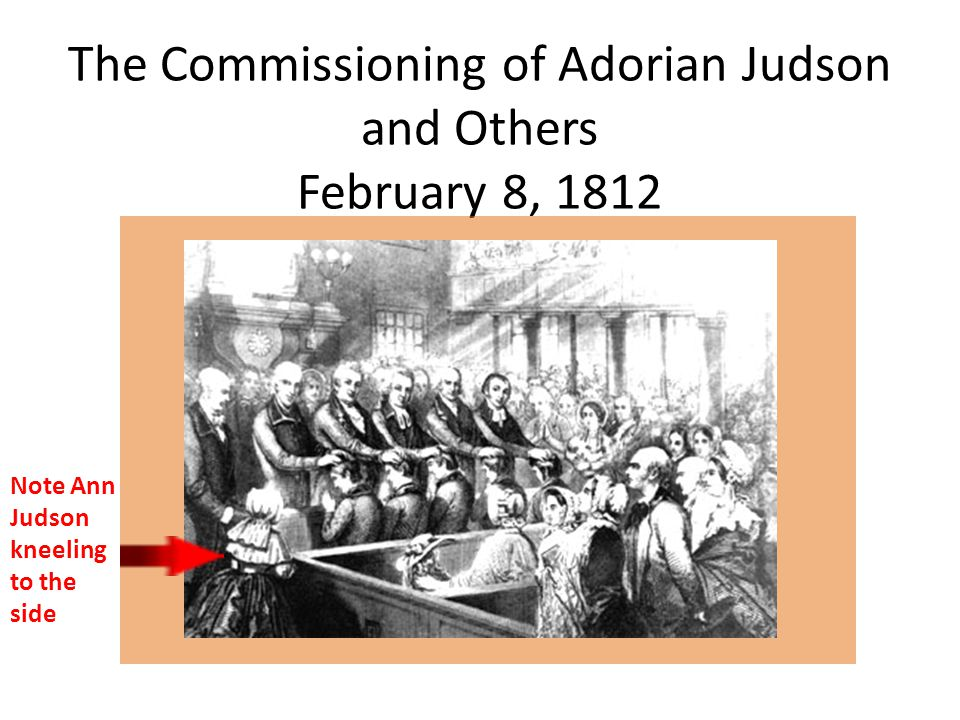 The Commissioning of Adorian Judson and Others February 8, 1812 Note Ann Judson kneeling to the side