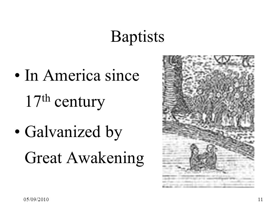 05/09/201011 Baptists In America since 17 th century Galvanized by Great Awakening