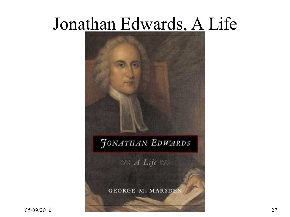 05/09/201027 Jonathan Edwards, A Life