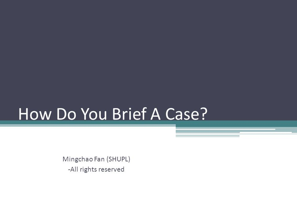 How Do You Brief A Case? Mingchao Fan (SHUPL) -All rights reserved