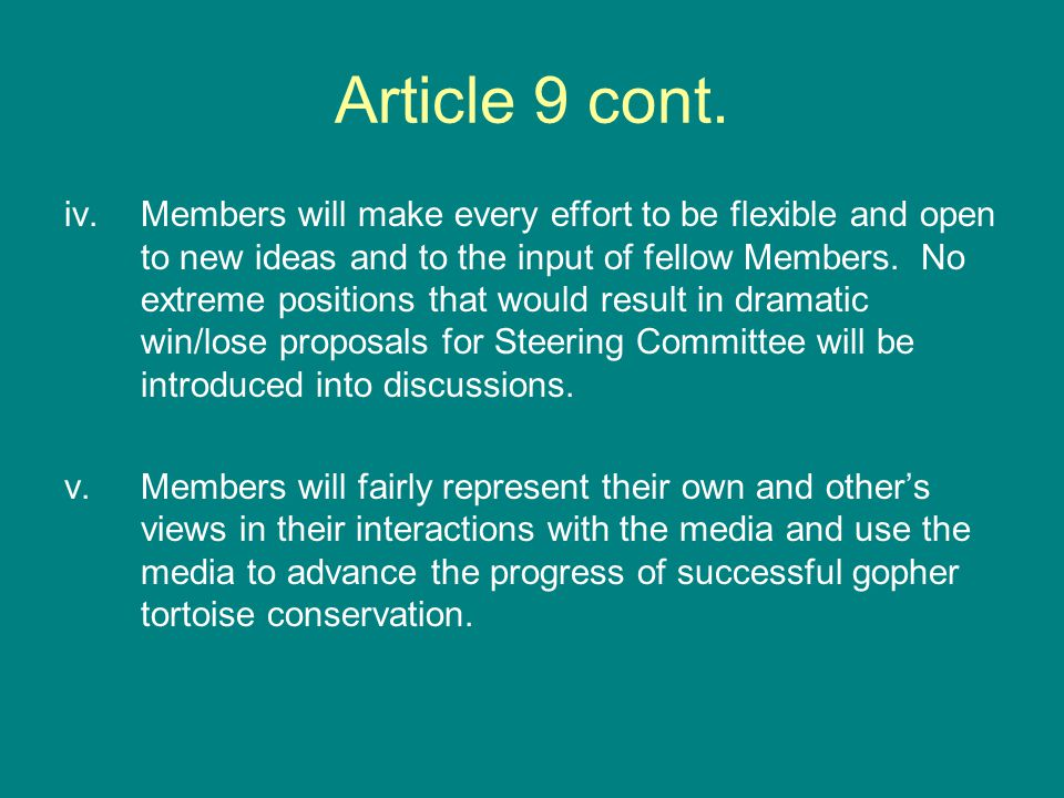 Article 9 cont. iv.Members will make every effort to be flexible and open to new ideas and to the input of fellow Members. No extreme positions that w