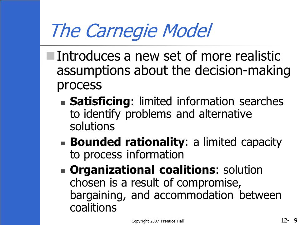 12- Copyright 2007 Prentice Hall 10 Table 12-1: Differences Between the Rational and Carnegie Models