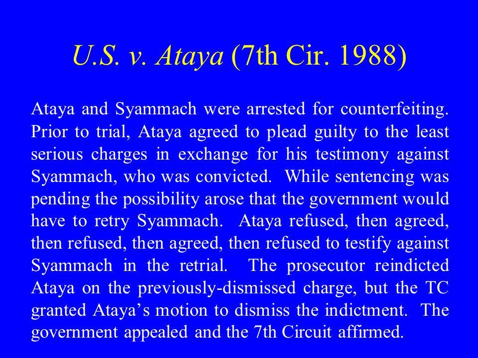U.S. v. Ataya (7th Cir. 1988) Ataya and Syammach were arrested for counterfeiting.