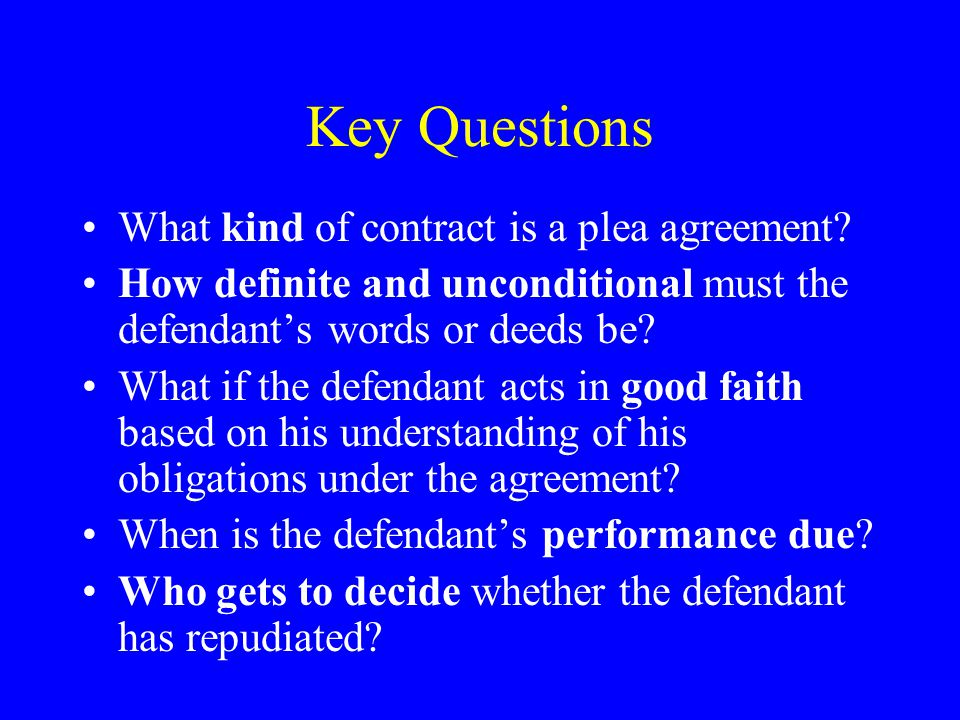 Key Questions What kind of contract is a plea agreement.