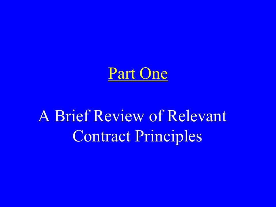 Part One A Brief Review of Relevant Contract Principles