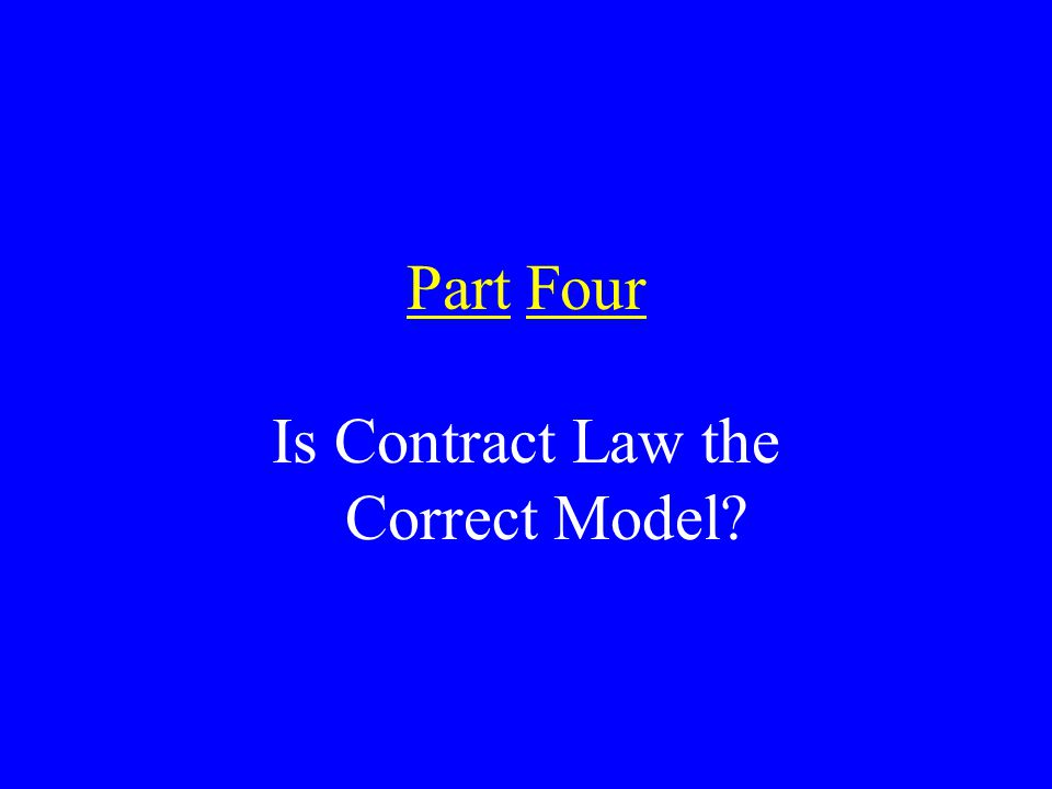 Part Four Is Contract Law the Correct Model
