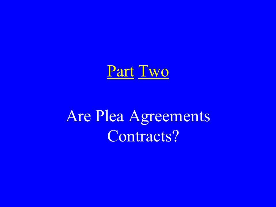 Part Two Are Plea Agreements Contracts