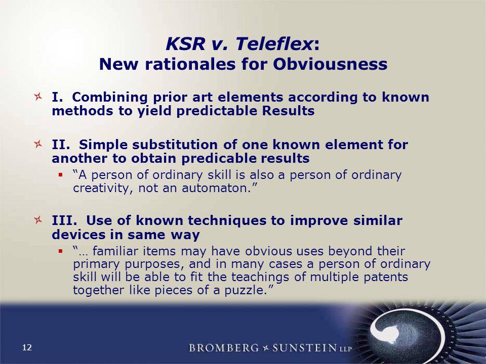12 KSR v. Teleflex: New rationales for Obviousness I.