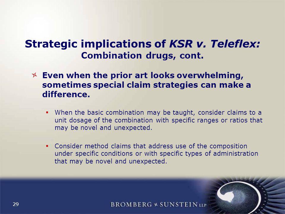 29 Strategic implications of KSR v. Teleflex: Combination drugs, cont.