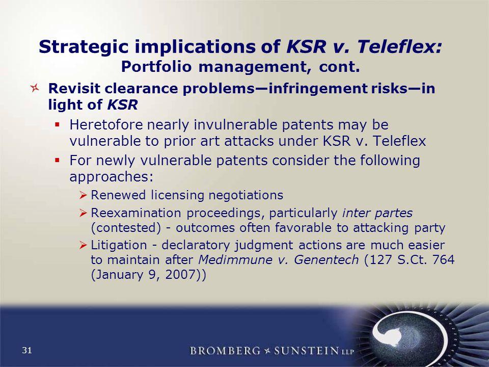 31 Strategic implications of KSR v. Teleflex: Portfolio management, cont.