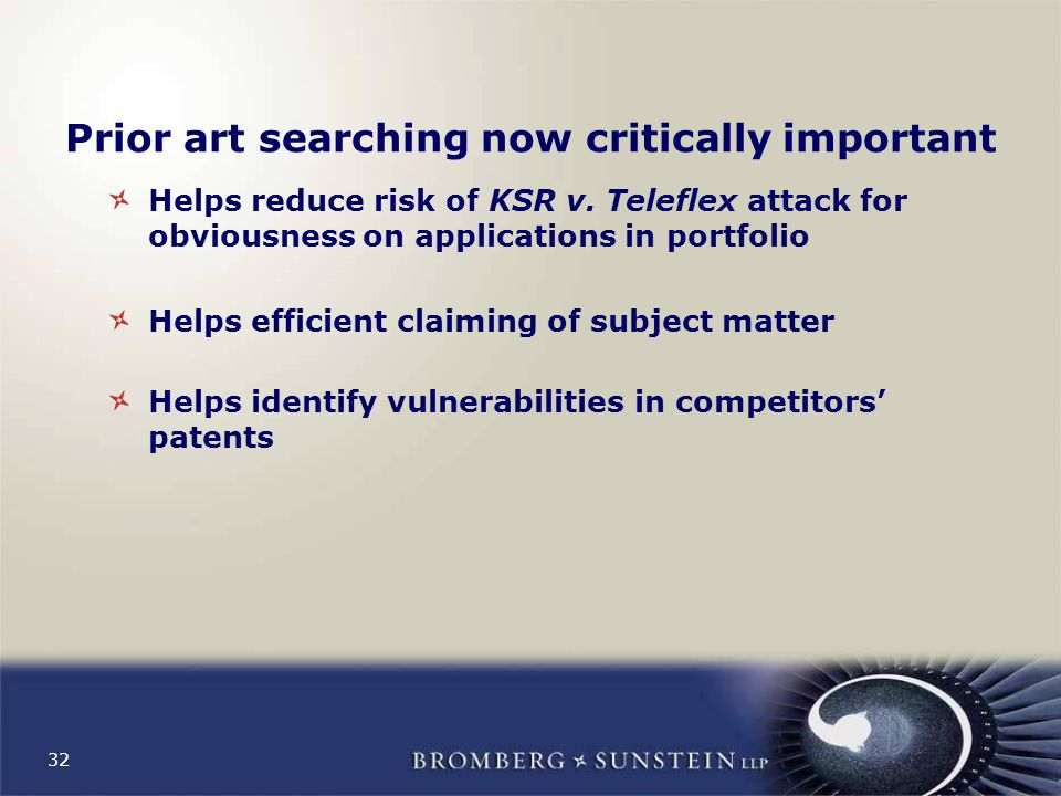32 Prior art searching now critically important Helps reduce risk of KSR v.