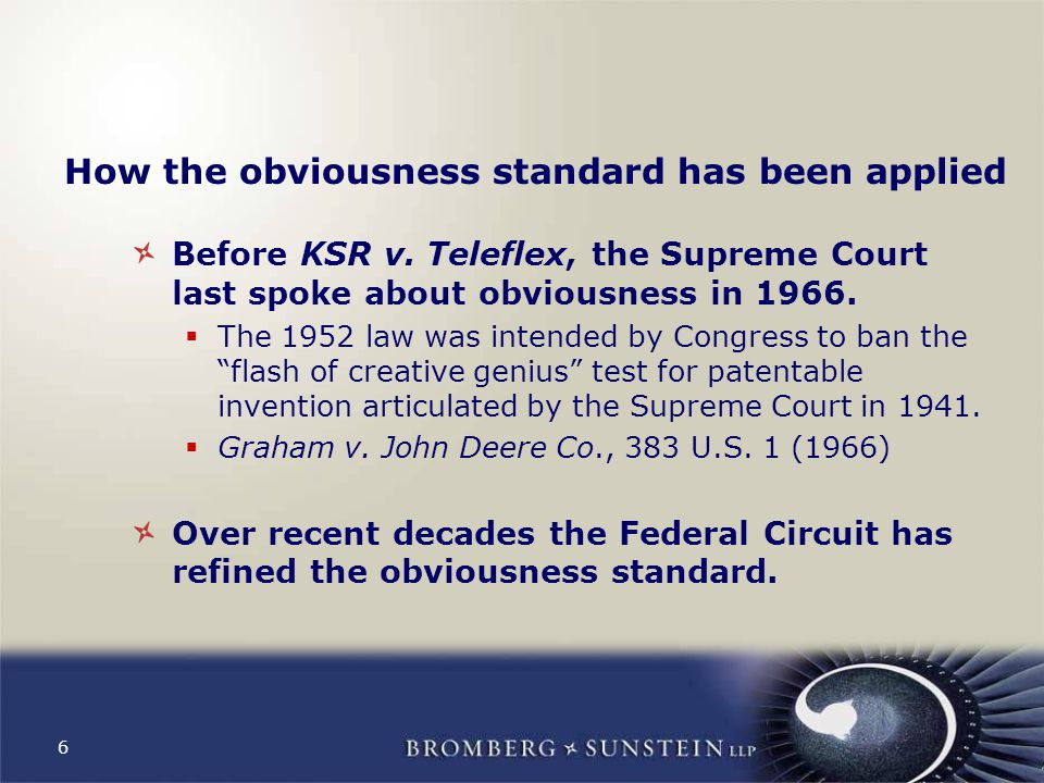 6 How the obviousness standard has been applied Before KSR v.