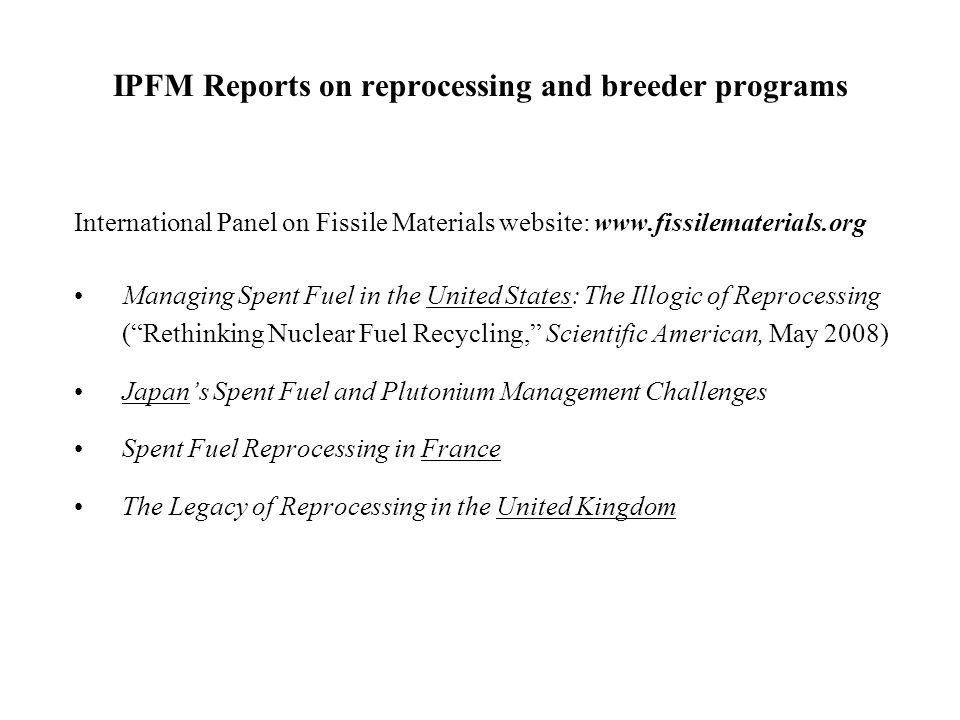 IPFM Reports on reprocessing and breeder programs International Panel on Fissile Materials website: www.fissilematerials.org Managing Spent Fuel in th