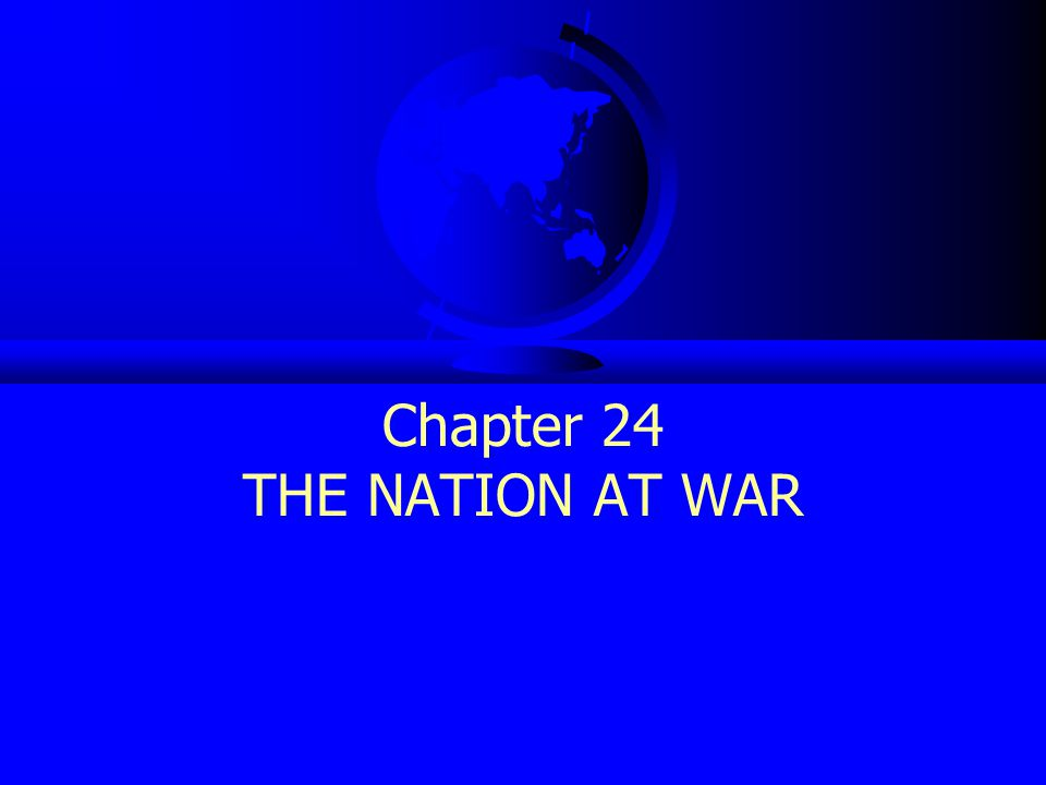 Chapter 24 THE NATION AT WAR