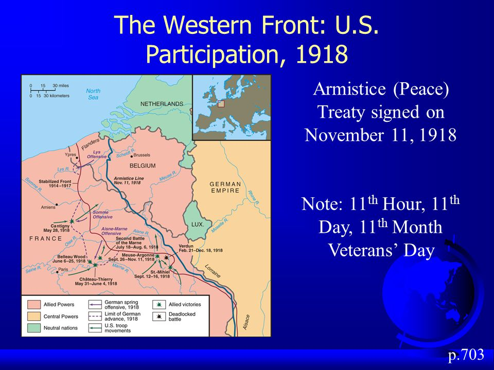 The Western Front: U.S. Participation, 1918 p.703 Armistice (Peace) Treaty signed on November 11, 1918 Note: 11 th Hour, 11 th Day, 11 th Month Vetera