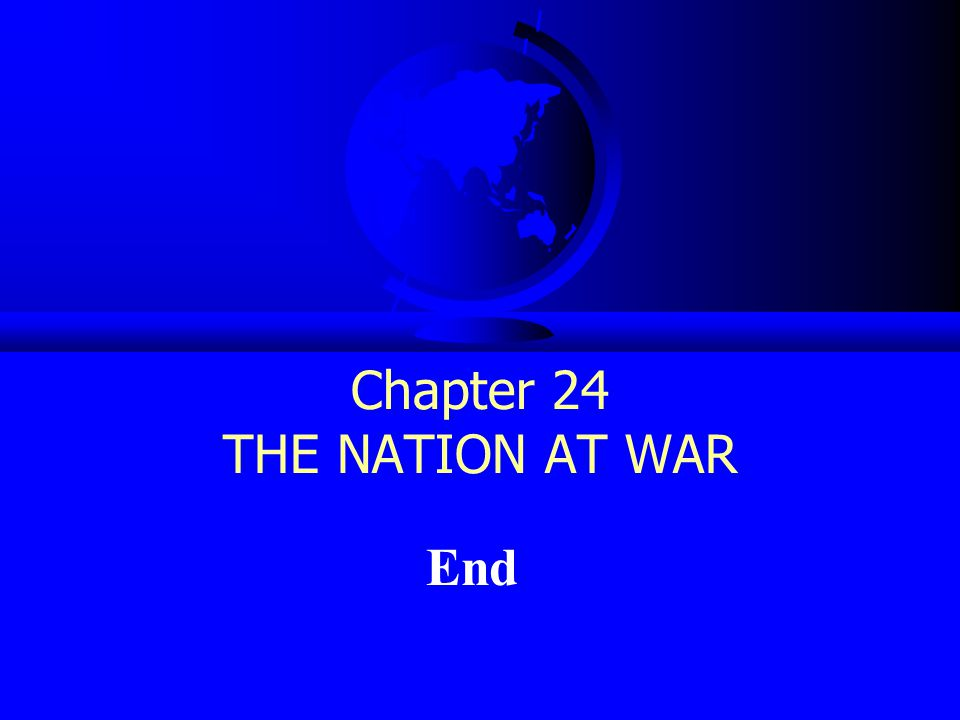 Chapter 24 THE NATION AT WAR End