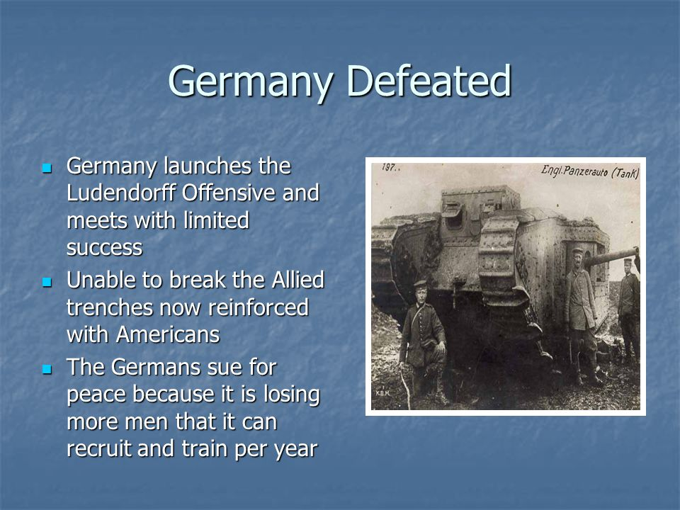 Germany Defeated Germany launches the Ludendorff Offensive and meets with limited success Germany launches the Ludendorff Offensive and meets with lim