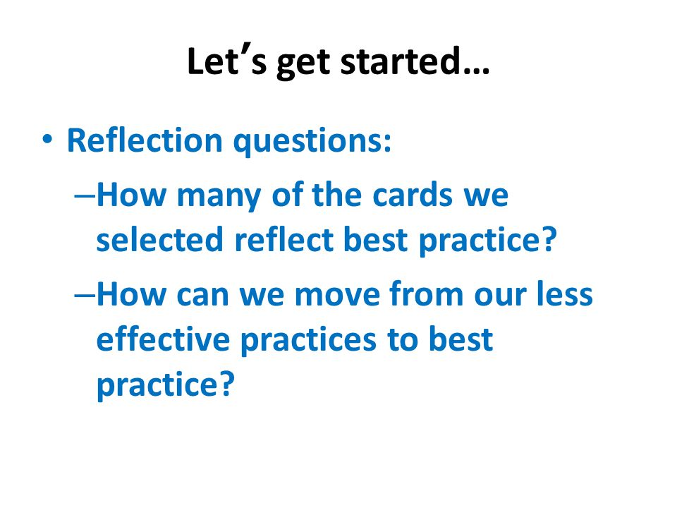 Let's get started… Reflection questions: – How many of the cards we selected reflect best practice.