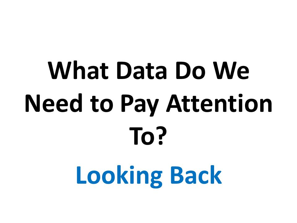 What Data Do We Need to Pay Attention To? Looking Back