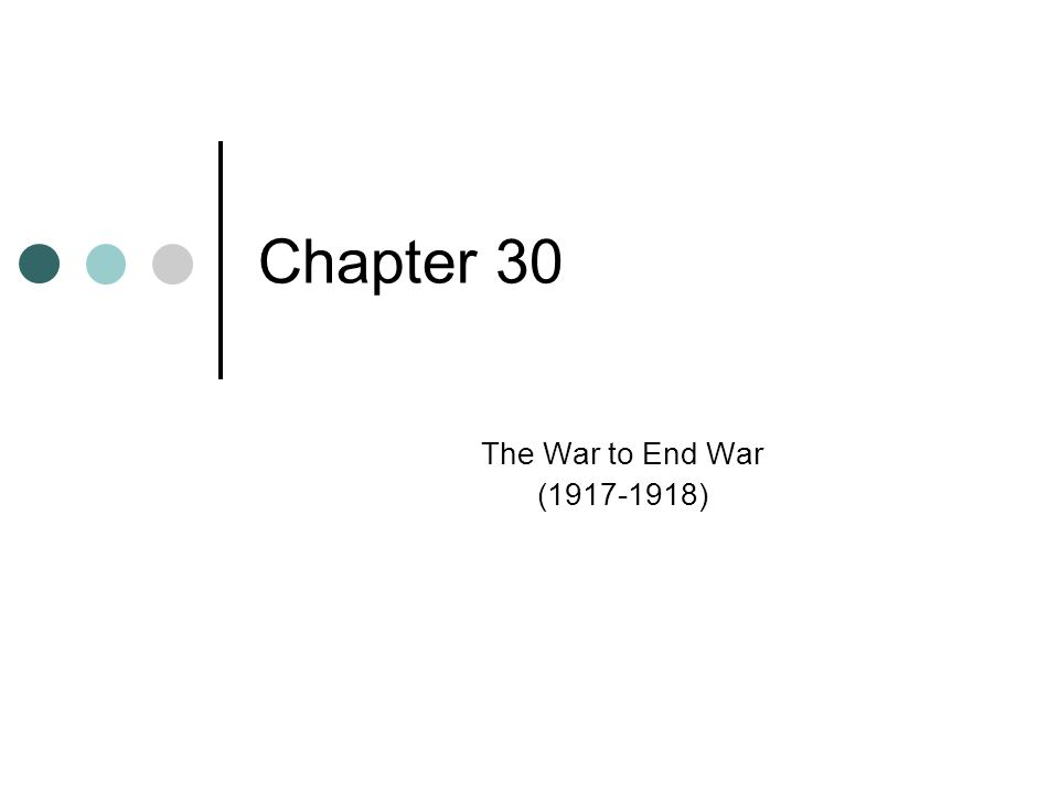 Chapter 30 The War to End War (1917-1918)