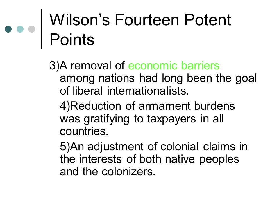 Wilson's Fourteen Potent Points 3)A removal of economic barriers among nations had long been the goal of liberal internationalists.