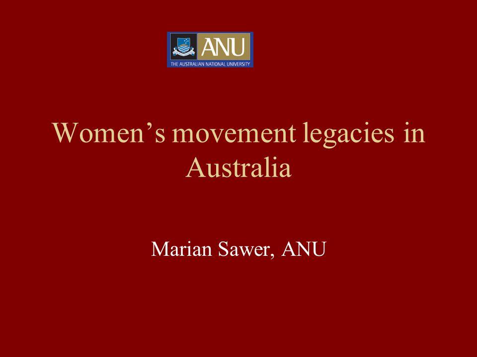 Women's movement legacies in Australia Marian Sawer, ANU