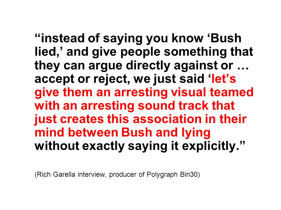 """instead of saying you know 'Bush lied,' and give people something that they can argue directly against or … accept or reject, we just said 'let's giv"