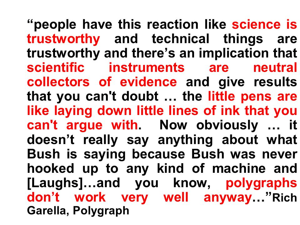 people have this reaction like science is trustworthy and technical things are trustworthy and there's an implication that scientific instruments are neutral collectors of evidence and give results that you can t doubt … the little pens are like laying down little lines of ink that you can t argue with.