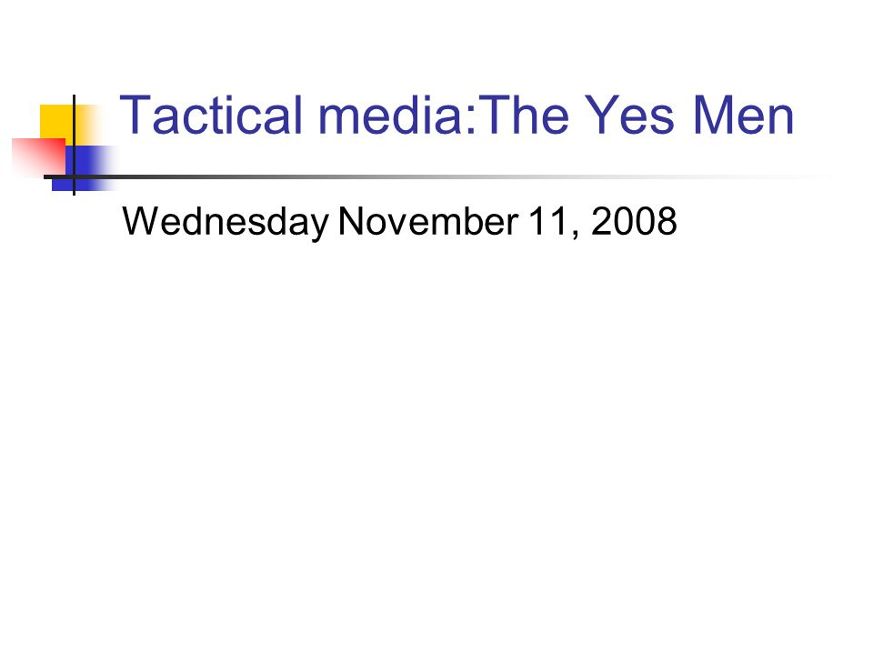 Tactical media:The Yes Men Wednesday November 11, 2008