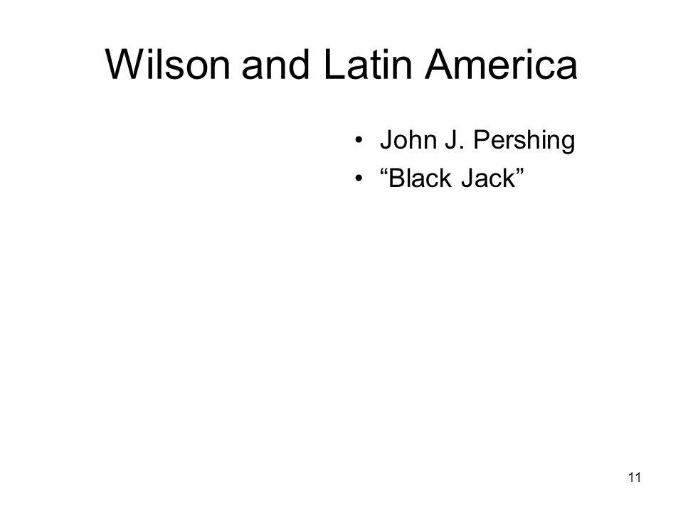 11 Wilson and Latin America John J. Pershing Black Jack