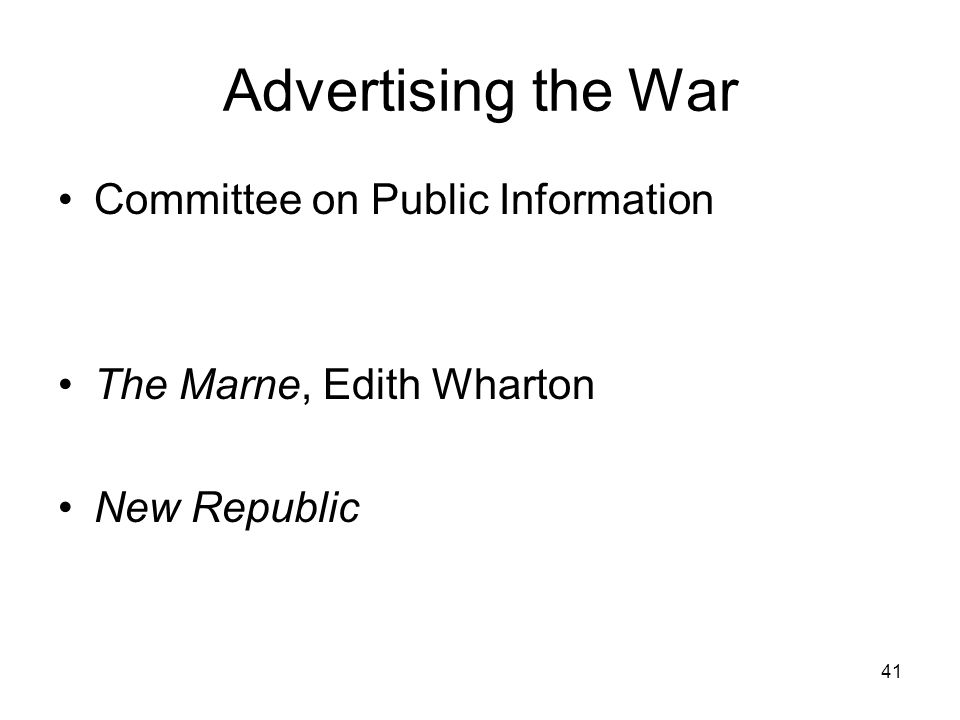 41 Advertising the War Committee on Public Information The Marne, Edith Wharton New Republic