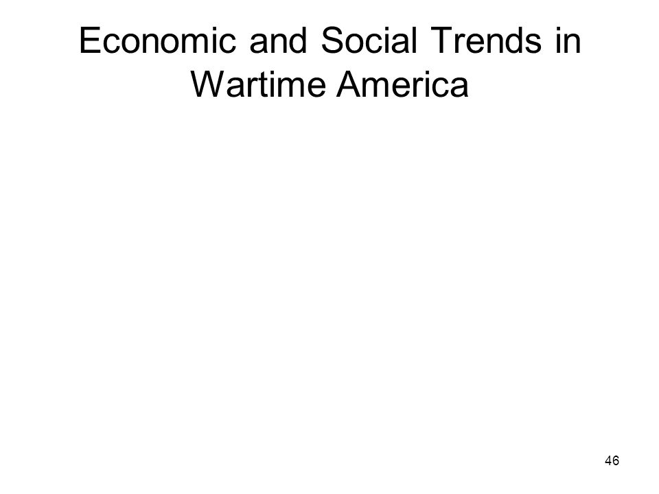 46 Economic and Social Trends in Wartime America